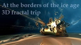 3D fractal trip - At the borders of the ice age