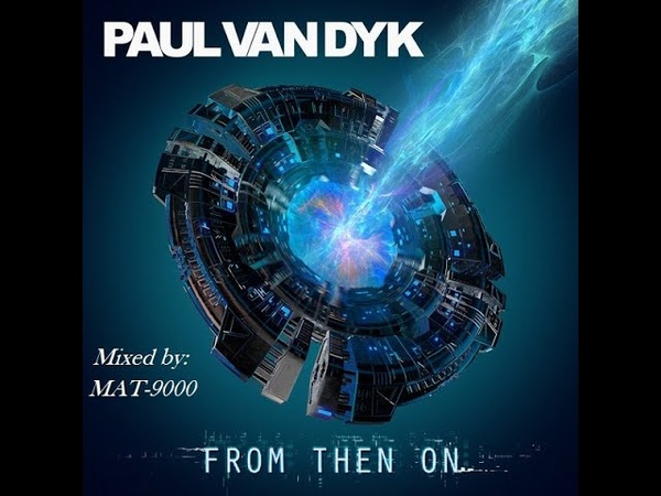Paul van Dyk present... From Then On (Mixed By: MAT-9000)