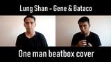 Lung Shan Gene &amp Bataco (One Man beatbox Cover)