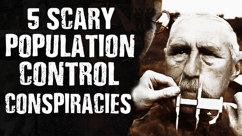 5 Scary POPULATION CONTROL Conspiracies