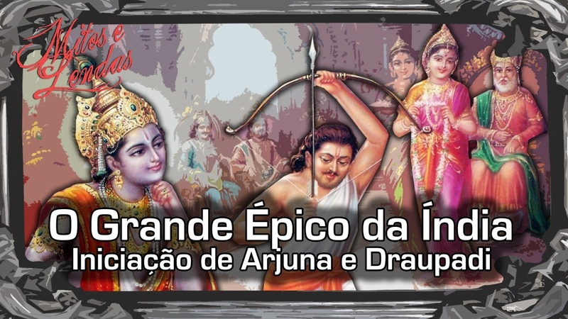 O Grande Épico da Índia Parte 3 Iniciação de Arjuna e Draupadi