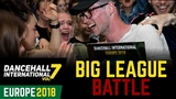DANCEHALL INTERNATIONAL EUROPE 2018 - BIG LEAGUE BATTLE