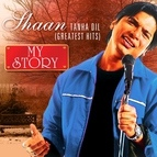 Shaan альбом Tanha Dil - Greatest Hits - My Story
