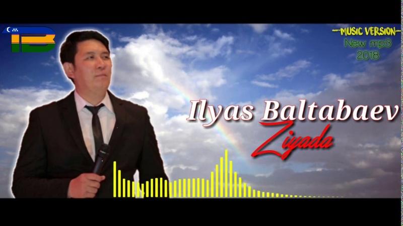 Ilyas Baltabaev_Ziyada | Ильяс Балтабаев_Зияда (music version)