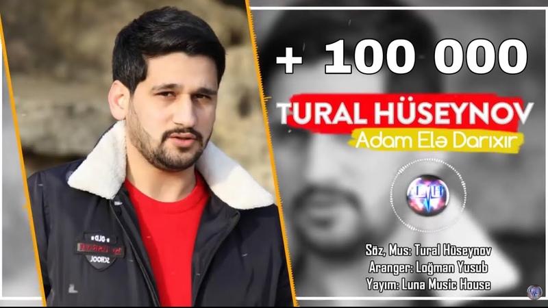 Tural Huseynov Adam Ele Darixir 2019 Audio