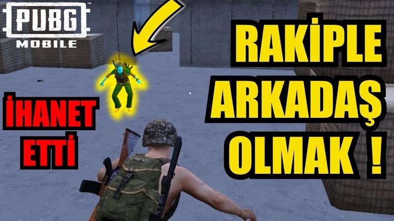 RAKİPLE ARKADAŞ OLMAK İHANET ETTİ! - PUBG MOBİLE