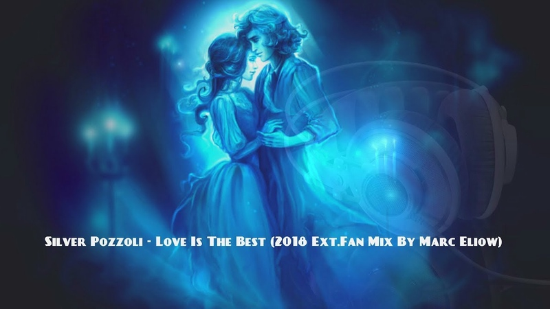 Silver Pozzoli - Love Is The Best (2018 Ext.Fan Mix By Marc Eliow)