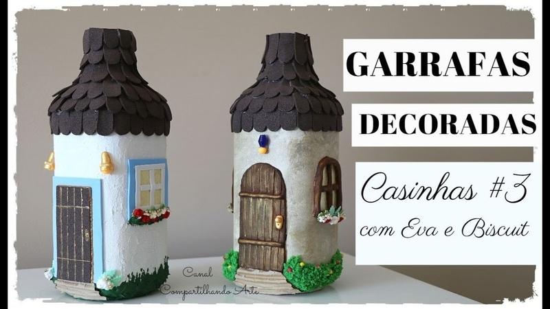 GARRAFAS DECORADAS CASINHAS 3 COM BISCUIT E EVA - ARTESANATO RECEBIDOS DE FEVEREIRO