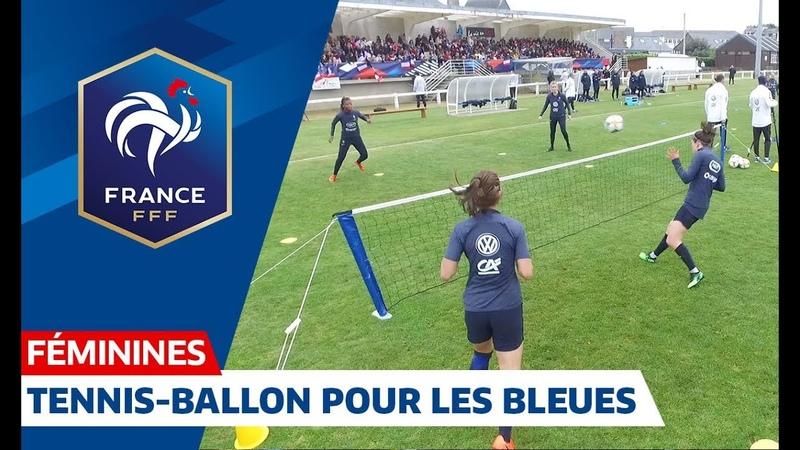Equipe de France Féminine : tournoi de tennis-ballon pour les Bleues I FFF 2019