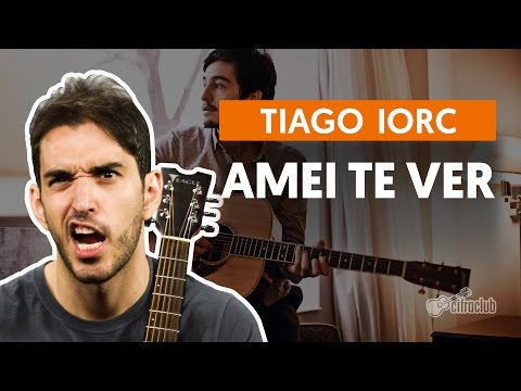 Amei Te Ver - Tiago Iorc (aula de violão completa)
