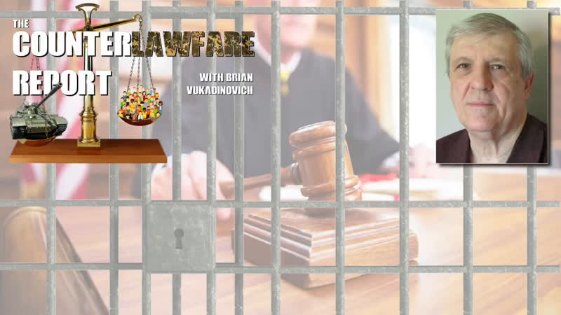 The Counterlawfare Report with Brian Vukadinovich - Corrupt Prosecution Requires Eye for An Eye Law