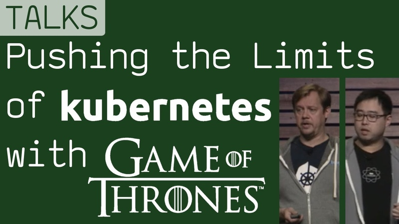 Pushing the Limits of Kubernetes with Game of Thrones