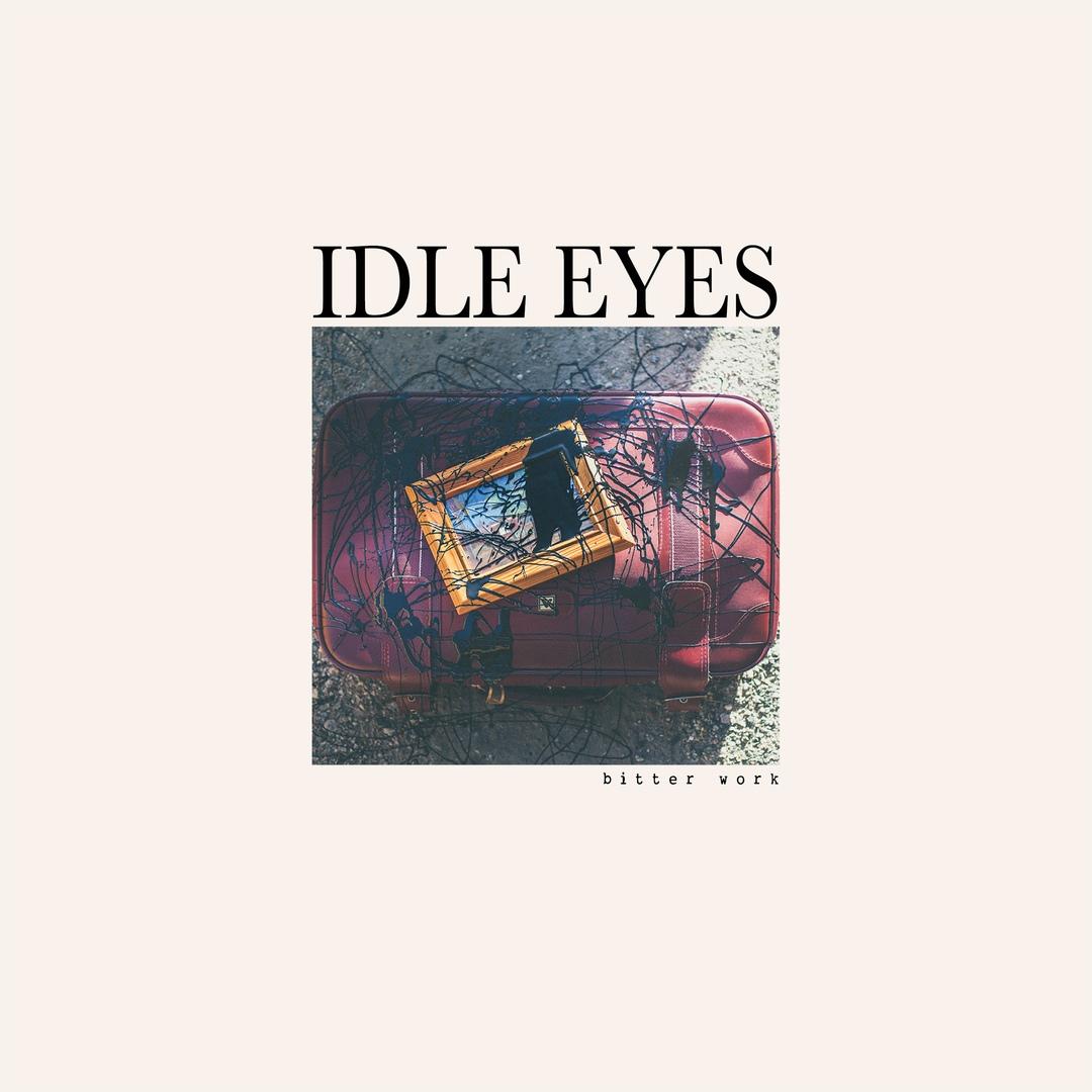 Idle Eyes - Bitter Work (2018)