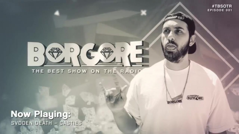 Borgore - The Best Show On The Radio 001