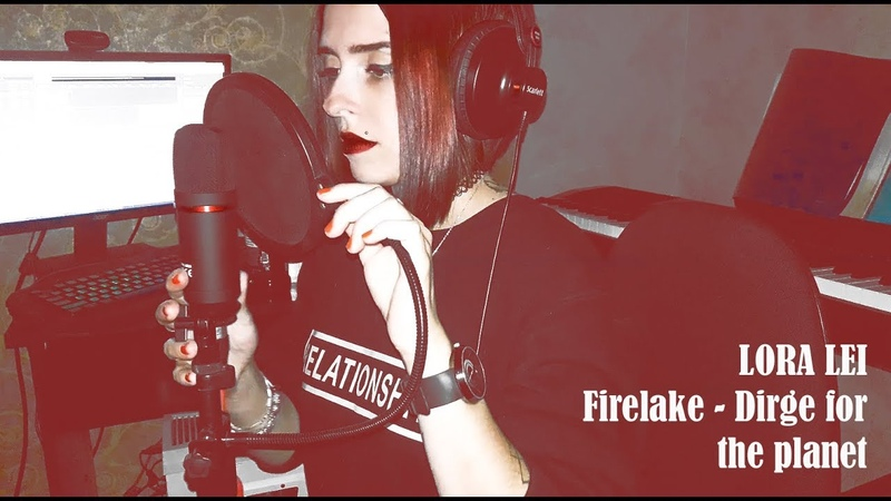 LORA LEI - DIRGE FOR THE PLANET (FireLake cover)