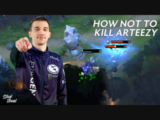 How not to Kill Arteezy
