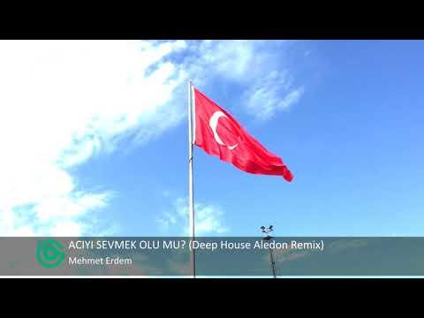 Mehmet Erdem - ACIYI SEVMEK OLU MU Deep House Aledon Remix