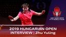 Zhu Yuling Match Review 2019 Hungarian Open