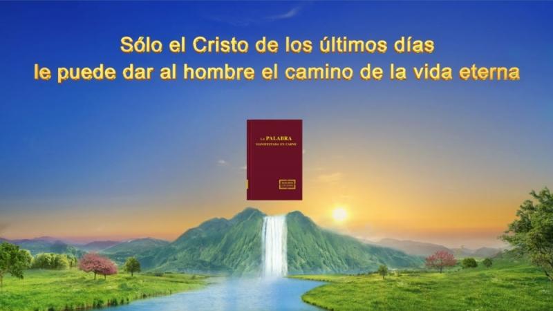 Dios te habla|Sólo el Cristo de los últimos días le puede dar al hombre el camino de la vida eterna