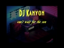 DJ Kanyon - Cant wait for the sun