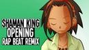 Shaman King Rap Beat Remix - Opening