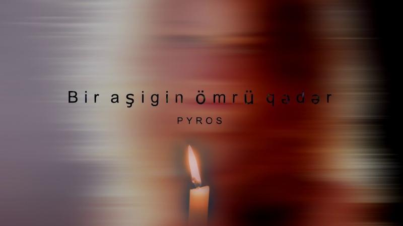 Pyros - Bir aşigin ömrü qədər