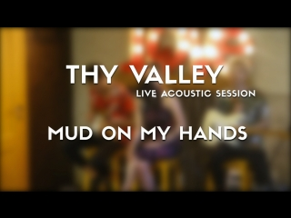 Thy Valley - Mud On My Hands (Live in the Noot Cafe)