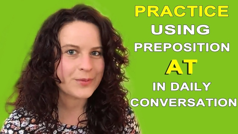 Practice Using Preposition AT in Daily Conversation (2018)