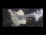 IMAGINE DRAGONS - Radioactive (Fingerstyle cover by Dante)
