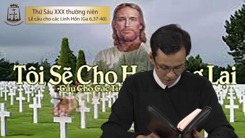 LỜI CHÚA MỖI NGÀY - THỨ SÁU TUẦN XXX Thường Niên B (Ga 6,37-40) 02/11/2018 - LỄ CẦU CHO CÁC LINH HỒN