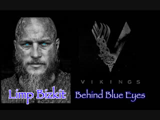 клип-VIKINGS (Behind blue Eyes-Limp Bizkit)