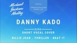 Danny Kado - Michael Jackson Hits - Acapella - Mash-Up - Billie Jean - Thriller - Beat It