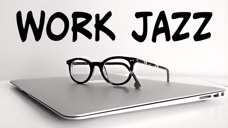 Relaxing JAZZ For WORK and STUDY - Background Instrumental Concentration Music for Work and Study