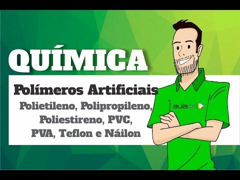Química - Polímeros Artificiais Polietileno, Polipropileno, Poliestireno, PVC, PVA, Teflon e Náilon