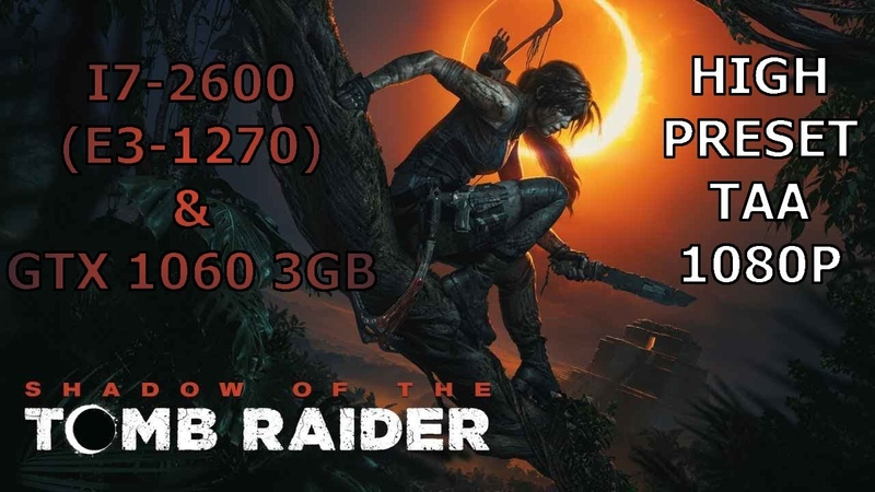 Shadow of the Tomb Raider I7-2600 GTX 1060 3GB   HIGH PRESET TAA 1080P