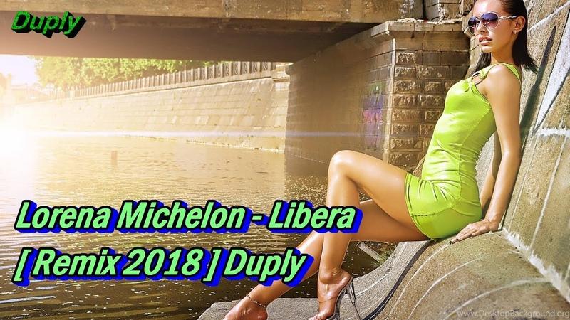 Lorena Michelon - Libera [ Remix 2018 ] Duply