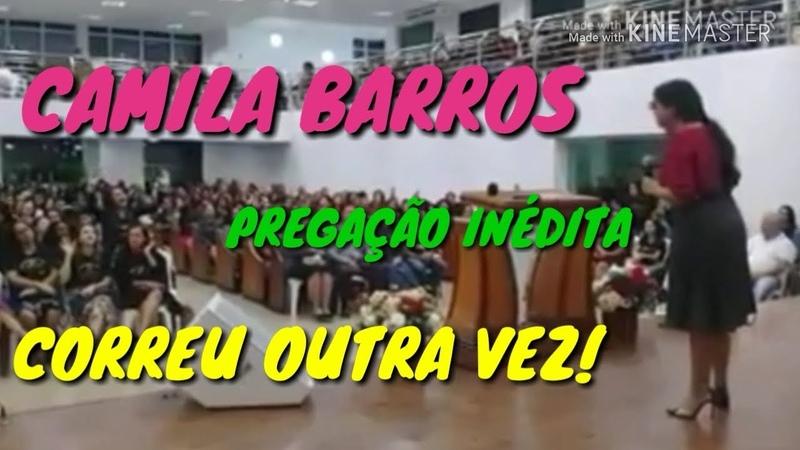 PREGAÇÃO INÉDITA CAMILA BARROS CORREU OUTRA VEZ
