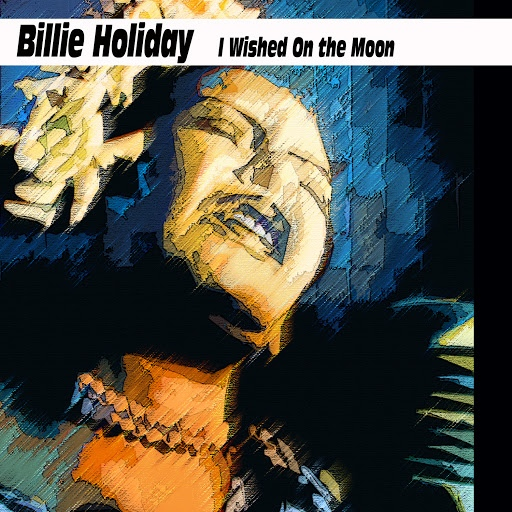 Billie Holiday альбом Billie Holiday - I Wished On the Moon