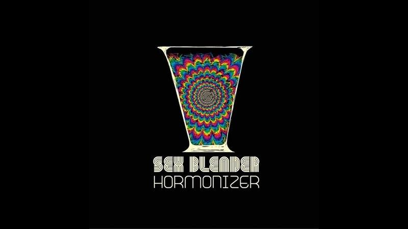 Sex Blender Hormonizer 2018 New Full Album