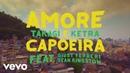 Takagi Ketra Amore e Capoeira ft Giusy Ferreri Sean Kingston