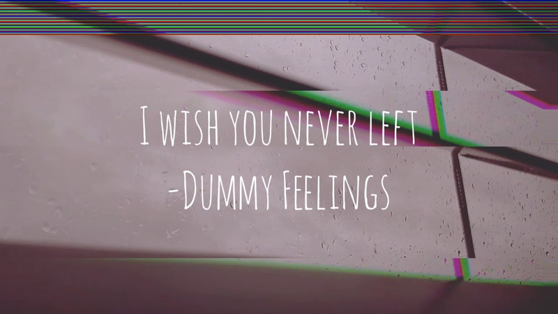 I Wish You Never Left - Dummy Feelings