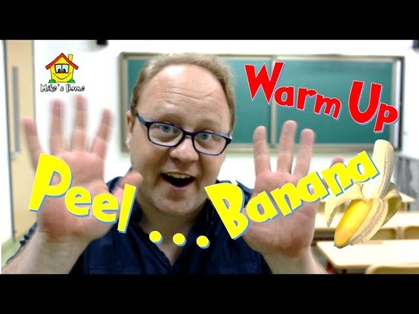 Peel Banana - Warm Up for your Class or Home - ESL Teaching Tips - Mikes Home