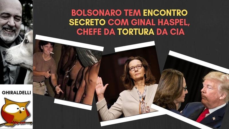 Bolsonaro tem encontro secreto com chefe da tortura na CIA. Gina Haspel defenda a tortura.