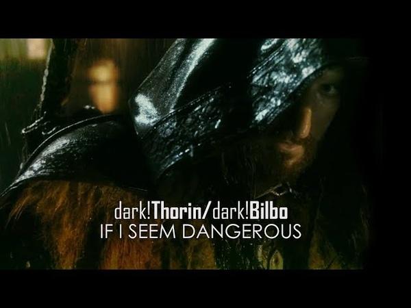 [Hobbit] dark!Thorin/dark!Bilbo - if I seem dangerous