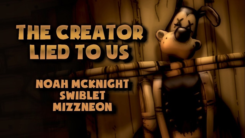 THE CREATOR LIED TO US Bendy and the Ink Machine Song Noah McKnight Swiblet MizzNeon SFM