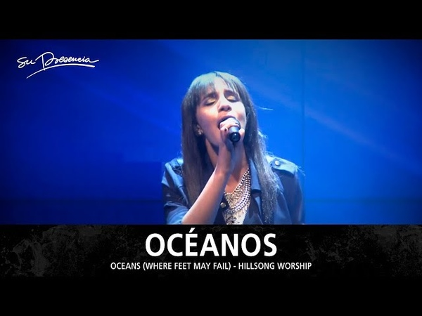 Océanos - Su Presencia (Oceans / Where Feet May Fail - Hillsong United) - Español