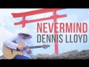 Dennis Lloyd - Nevermind - Fingerstyle Guitar Cover