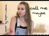 Carly Rae Jepsen - Call Me Maybe~ Сover by Sophi Lozina