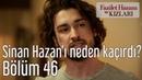 Fazilet Hanım ve Kızları 46. Bölüm - Sinan Hazan'ı Neden Kaçırdı?