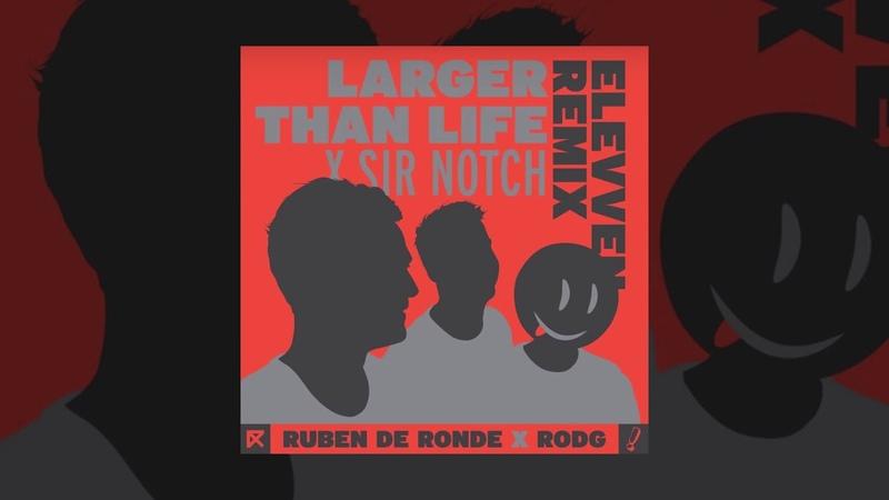 Ruben de Ronde X Rodg X Sir Notch - Larger Than Life (Elevven Extended Remix)